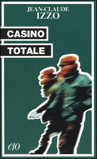 Casino Totale - Jean Claude Izzo