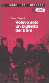 Volevo solo un biglietto del tram - Sarah Sajetti